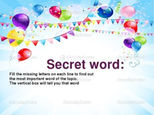 Secret word: Fill the missing letters on each line to find out the most impor