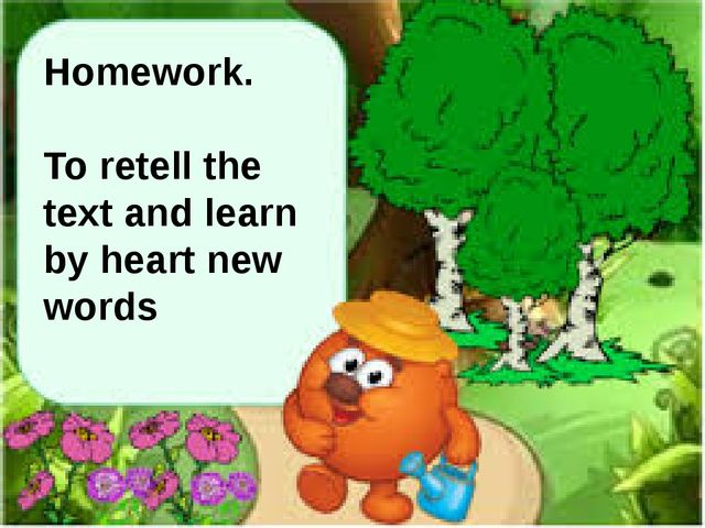 Homework. To retell the text and learn by heart new words