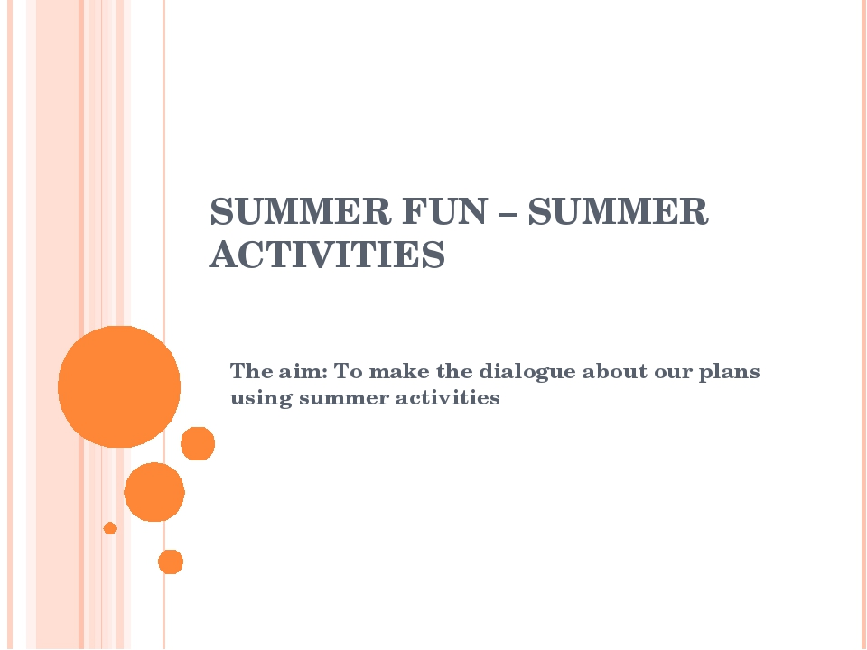 SUMMER FUN – SUMMER ACTIVITIES The aim: To make the dialogue about our plans...