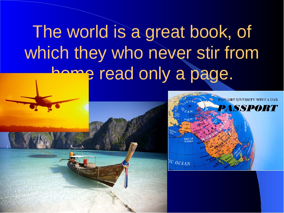 The world is a great book, of which they who never stir from home read only a...
