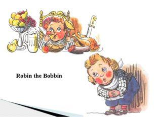 Robin the Bobbin