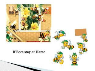 If Bees stay at Home
