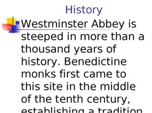 History Westminster Abbey is steeped in more than a thousand years of history