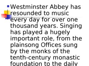 Westminster Abbey has resounded to music every day for over one thousand year