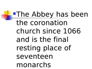 The Abbey has been the coronation church since 1066 and is the final resting