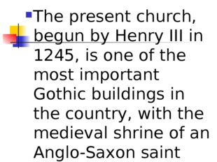 The present church, begun by Henry III in 1245, is one of the most important