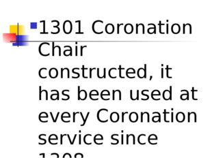 1301 Coronation Chair constructed, it has been used at every Coronation servi