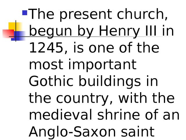 The present church, begun by Henry III in 1245, is one of the most important...
