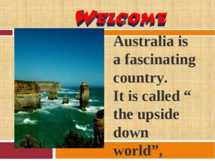 """Australia is a fascinating country. It is called """" the upside down world"""", b"""