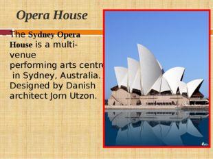 Opera House TheSydney Opera Houseis a multi-venueperforming arts centrein