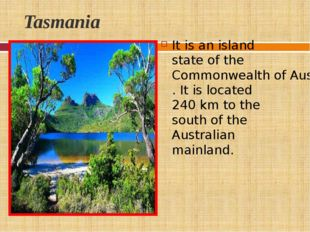 Tasmania It is an island stateof theCommonwealth of Australia. It is locat