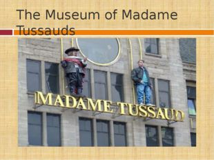 The Museum of Madame Tussauds