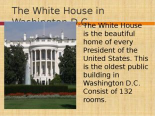 The White House in Washington D.C. The White House is the beautiful home of e