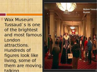 Wax Museum Tussaud`s is one of the brightest and most famous London attracti