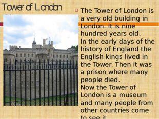 Tower of London The Tower of London is a very old building in London. It is n