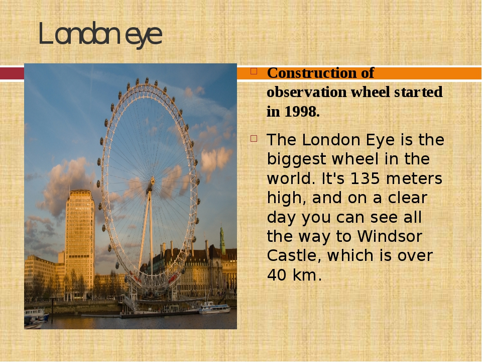 London eye Construction of observation wheel started in 1998. The London Eye...