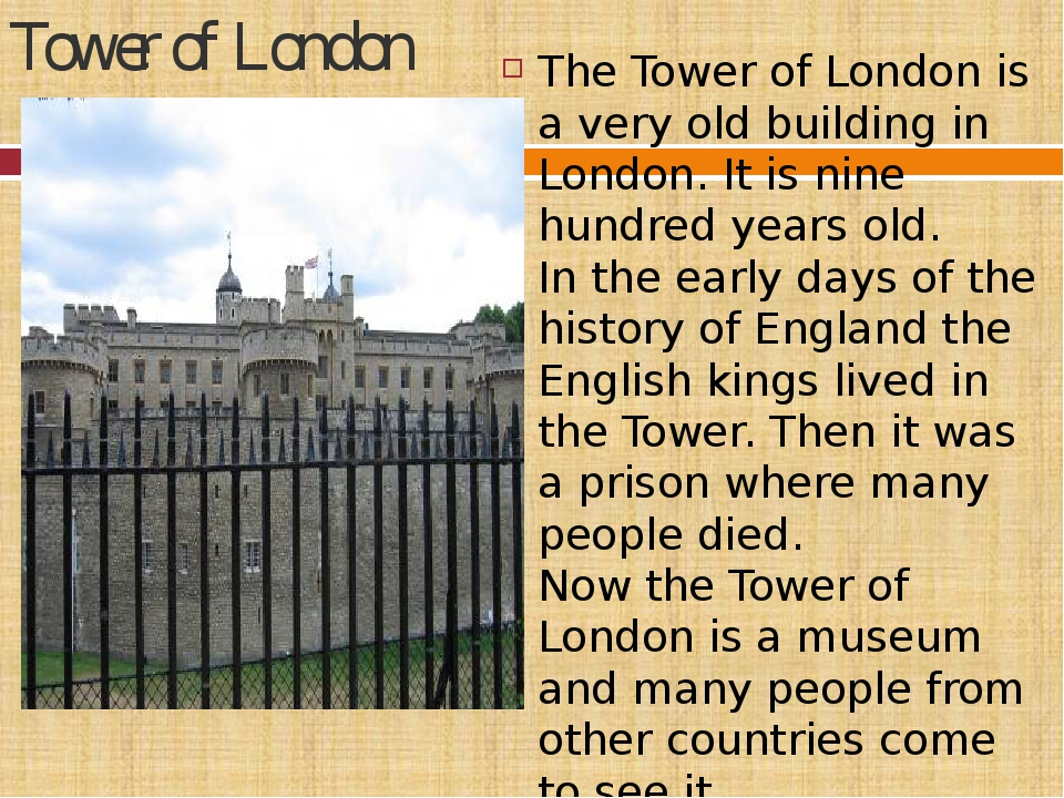 Tower of London The Tower of London is a very old building in London. It is n...