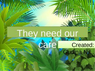 They need our care Created: Gudina N.L.