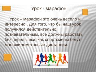 Урок - марафон Урок – марафон это очень весело и интересно . Для того, что бы