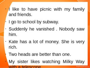 I like to have picnic with my family and friends. I go to school by subway. S
