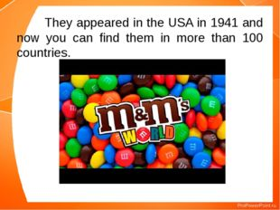 They appeared in the USA in 1941 and now you can find them in more than 100