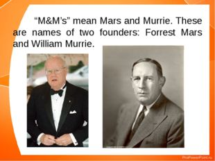 """""""M&M's"""" mean Mars and Murrie. These are names of two founders: Forrest Mars"""