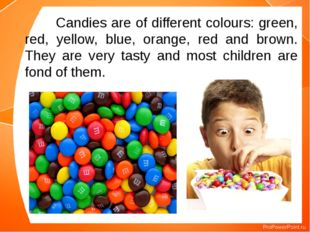 Candies are of different colours: green, red, yellow, blue, orange, red and