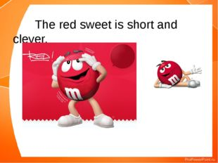 The red sweet is short and clever.