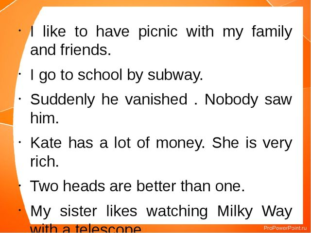 I like to have picnic with my family and friends. I go to school by subway. S...