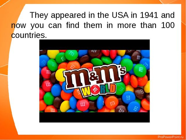 They appeared in the USA in 1941 and now you can find them in more than 100...