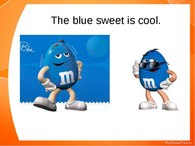 The blue sweet is cool.