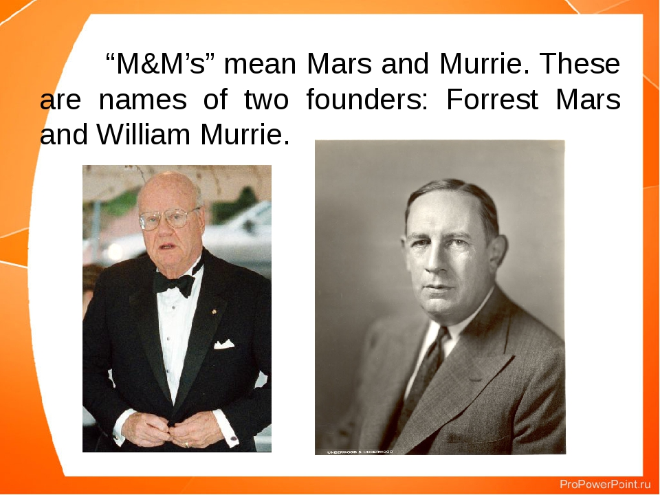 """""""M&M's"""" mean Mars and Murrie. These are names of two founders: Forrest Mars..."""