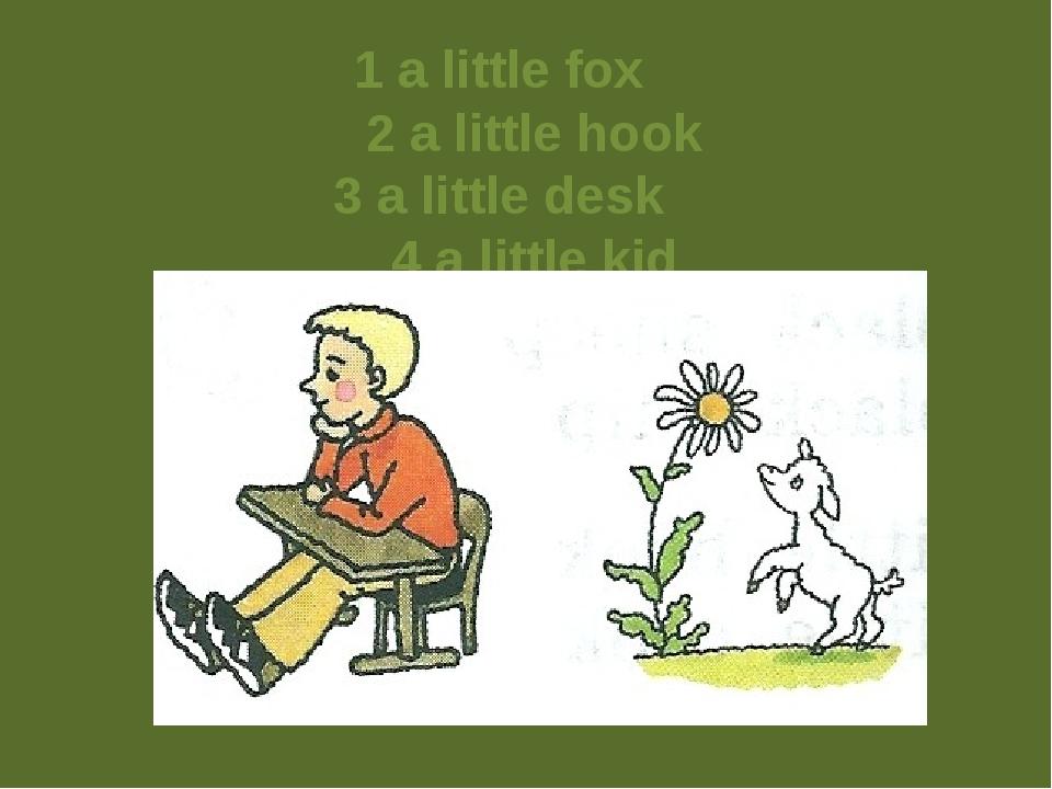 1 a little fox 2 a little hook 3 a little desk 4 a little kid