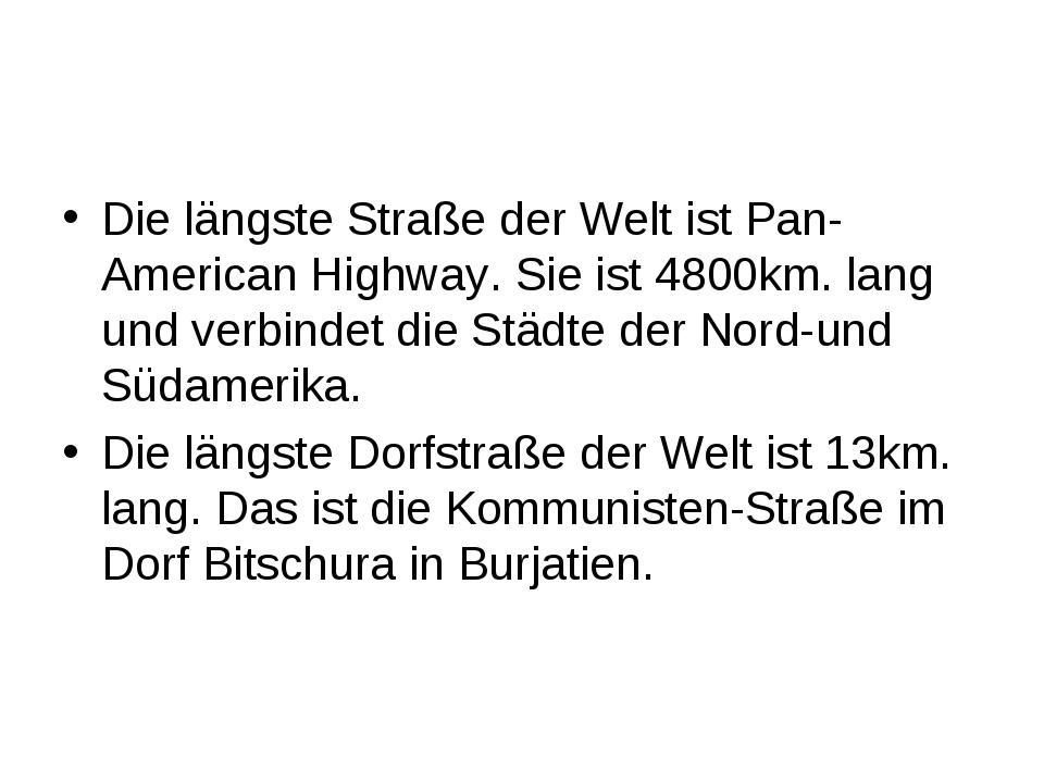 Die längste Straße der Welt ist Pan-American Highway. Sie ist 4800km. lang un...