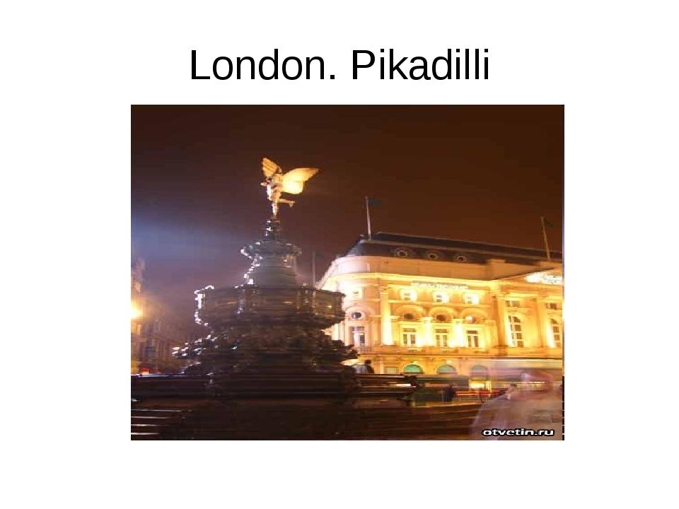 London. Pikadilli