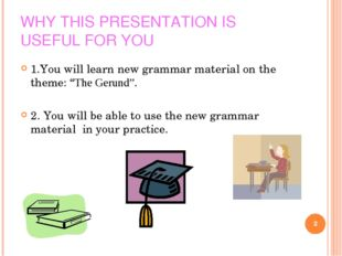 WHY THIS PRESENTATION IS USEFUL FOR YOU 1.You will learn new grammar material