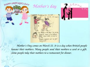 Mother's day 		Mother's Day comes on March 22. It is a day when British peopl