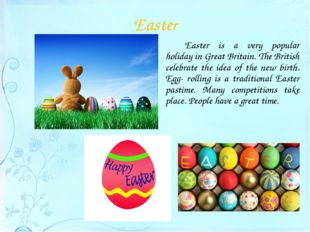 Easter 		Easter is a very popular holiday in Great Britain. The British celeb