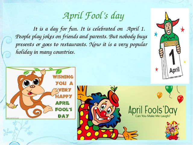 April Fool's day 		It is a day for fun. It is celebrated on April 1. People p...
