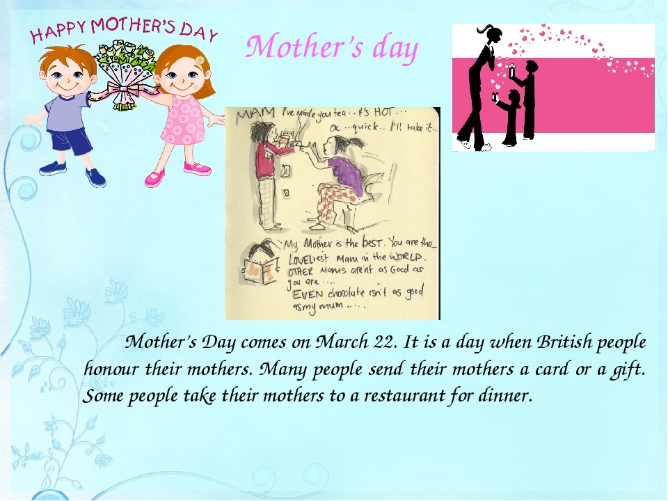 Mother's day 		Mother's Day comes on March 22. It is a day when British peopl...