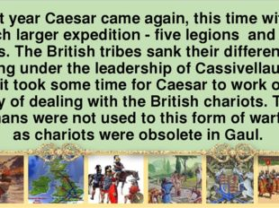 Next year Caesar came again, this time with а much larger expedition - five l
