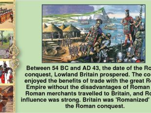 Between 54 BC and AD 43, the date of the Roman conquest, Lowland Britain pros