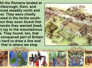 In AD 43 the Romans landed at Richborough, Kent, and advanced steadily north