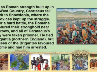 Then, as Roman strength built up in the West Country, Caratacus fell back to