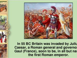 In 55 ВС Britain was invaded by Julius Caesar, а Roman general and governor o