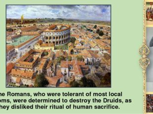 The Romans, who were tolerant of most local customs, were determined to destr