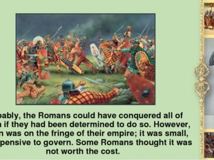 Probably, the Romans could have conquered all of Britain if they had been det