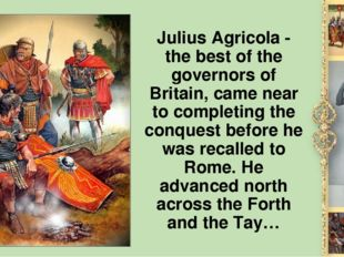 Julius Agricola - the best of the governors of Britain, came near to completi
