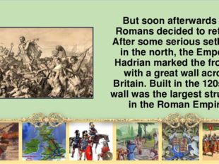 But soon afterwards the Romans decided to retreat. After some serious setback