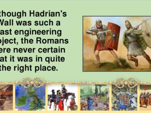 Although Hadrian's Wall was such а vast engineering project, the Romans were